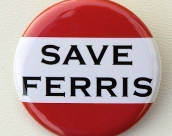 Save Ferris - Pinback Button Badge 1 1/2 inch 1.5 - Flatback Magnet or Keychain