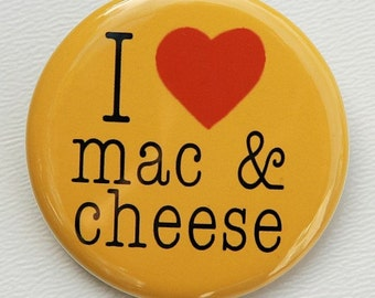 I Love Mac and Cheese - Button Pinback Badge 1 1/2 inch 1.5 - Flatback, Magnet or Keychain