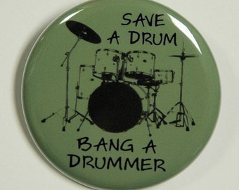 Save A Drum Bang A Drummer - Button Pinback Badge 1 1/2 inch 1.5 - Magnet Keychain or Flatback