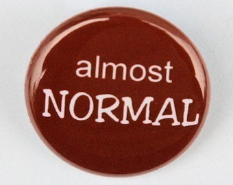 Almost Normal - Button Pinback Badge 1 inch