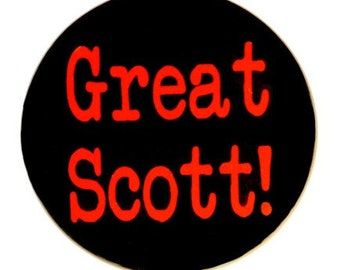 Great Scott - Button Pinback Badge 1 1/2 inch 1.5 - Flatback, Magnet or Keychain