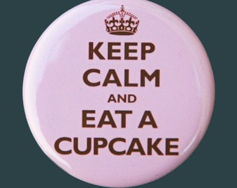Keep Calm Eat A Cupcake - Pinback Button Badge 1 1/2 inch Pink 1.5 - Magnet Keychain or Flatback