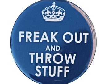 Freak Out And Throw Stuff - Button Pinback Badge 1 1/2 inch 1.5 - Flatback Magnet or Keychain