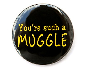 You're Such A Muggle - Pinback Button Badge 1 1/2 inch 1.5 - Magnet Keychain or Flatback
