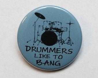 Drummers Like To Bang - Pinback Button Badge 1 1/2 inch 1.5 - Flatback Magnet or Keychain