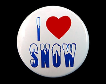 I Love Snow - Button Pinback Badge 1 1/2 inch 1.5 - flatback magnet or keychain