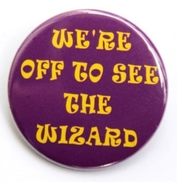 We're Off To See The Wizard - Button Pinback Badge 1 1/2 inch