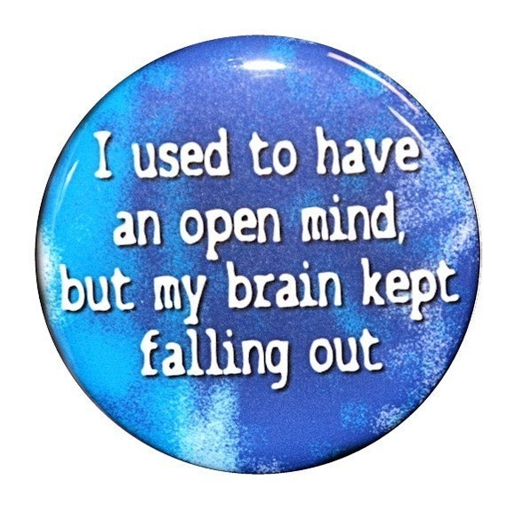 I Used To Have An Open Mind - Button Pinback Badge 1 1/2 inch
