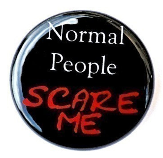Normal People Scare Me - Button Pinback Badge 1 inch