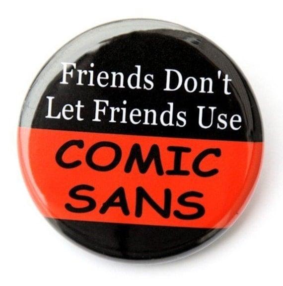 Friends Don't Let Friends Use Comic Sans - Button Pinback Badge 1 1/2 inch