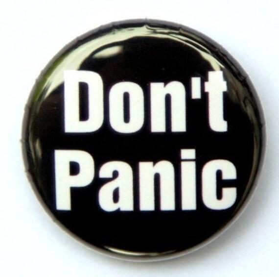 Don't Panic - Pinback Button Badge 1 inch