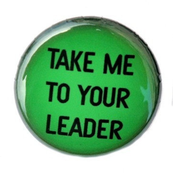 Take Me To Your Leader - Pinback Button Badge 1 inch