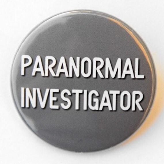 Paranormal Investigator - Pinback Button Badge 1 1/2 inch