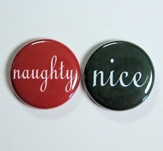 Naughty And Nice Set of 2 - Pinbacks Buttons Badges 1 inch