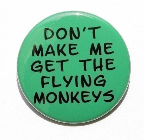 Don't Make Me Get The Flying Monkeys - Button Pinback Badge 1 1/2 inch 1.5 - Flatback Magnet or Keychain