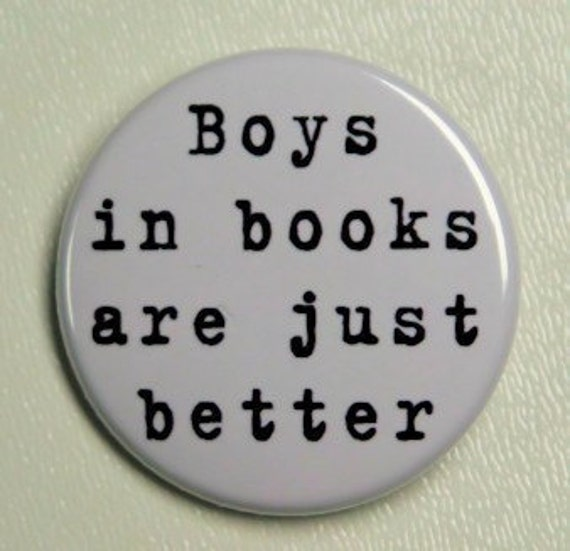 Boys In Books Are Just Better  - Pinback Button Badge 1 1/2 inch 1.5