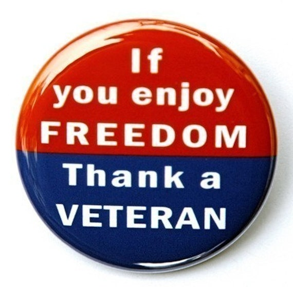 If You Enjoy Freedom Thank A Veteran - Button Pinback Badge 1 1/2 inch