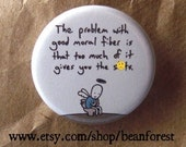 good moral fiber gives you the runs   -mature-  - pinback button badge