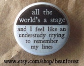 all the world's a stage and i feel like an understudy trying to remember my lines (shakespeare kinda) - pinback button badge