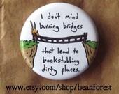 think i'm gonna burn this bridge - pinback button badge
