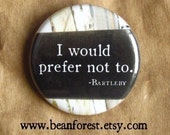 """herman melville quote i would prefer not to- classic book quote pin moby dick 1.25"""" button refrigerator magnet bartleby the scrivener saying"""