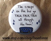 the creeps on the bus go talk, talk, talk - pinback button badge