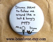 drama seems to follow me around like a lost and hungry puppy - pinback button badge