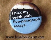 "english teacher pick my teeth with five-paragraph essays - pin gift 1.25"" button refrigerator magnet"