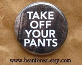 take off your pants - get naked pinback button magnet