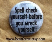 spell check yourself before you wreck yourself - pinback button badge