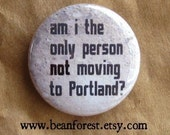 am i the only person NOT moving to portland