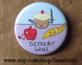 "dessert wins - refrigerator fridge magnet - 1.25"" pinback button badge - funny cute kawaii food bakery cupcake muffin cake ice cream cookie"