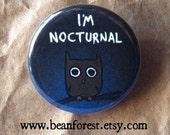"i'm nocturnal - cute owls owl magnets owl gift owl decor nightowl gift coffee shop decor 1.25"" pin bird insomniac bedtime coffee caffeine"