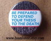 defend your thesis to the death - pinback button badge