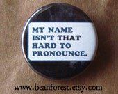 my name isn't that hard to pronounce - pinback button badge