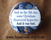 on the 8th day, some christians discovered hypocrisy. and it was bad - pinback button badge