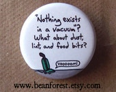 what exists in a vacuum - pinback button badge