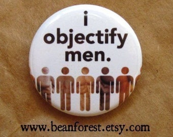 i objectify men - pinback button badge