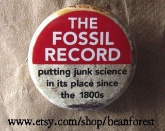 the fossil record: putting junk science in its place since the 1800s - pinback button badge