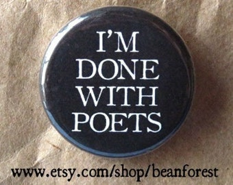 i'm done with poets - pinback button badge