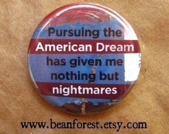 pursuing the american dream has given me nothing but nightmares - pinback button badge