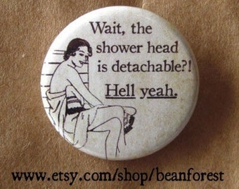 the shower head is detachable - pinback button badge