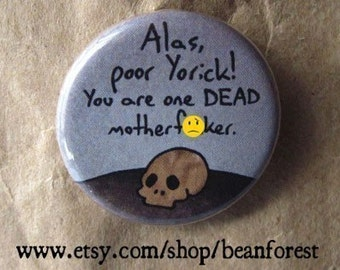 hamlet shakespeare alas, poor yorick. you are dead. (Hamlet) pin badge magnet mature