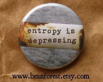 entropy is depressing - pinback button badge
