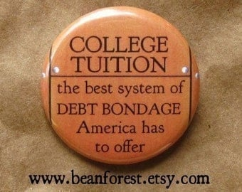 college tuition, america's best system of debt bondage - pinback button badge