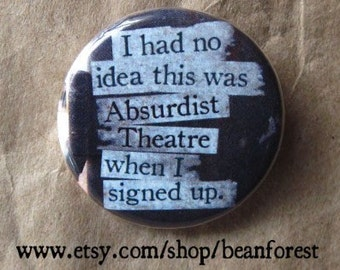"i had no idea this was absurdist theatre - absurdism pinback button 1.25"" badge magnet samuel beckett waiting for godot"