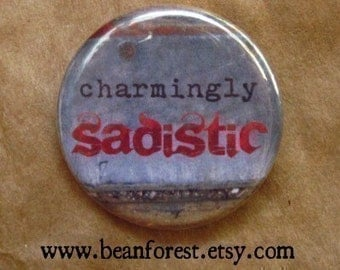 charmingly sadistic - pinback button badge