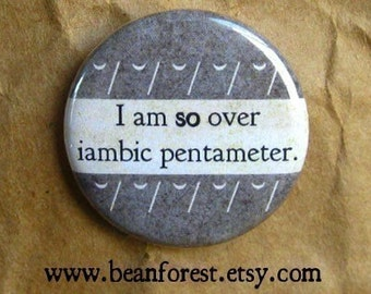 i am SO over iambic pentameter