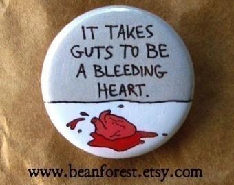 takes guts to be a bleeding heart