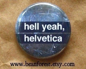 hell yeah, Helvetica - pinback button badge